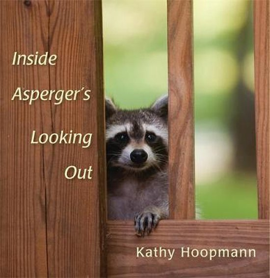 Boek cover Inside Aspergers Looking Out van Kathy Hoopmann (Hardcover)