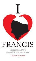 I Heart Francis: Letters to the Pope from an Ulikely Admirer