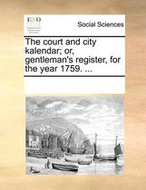The Court and City Kalendar; Or, Gentleman's Register, for the Year 1759.