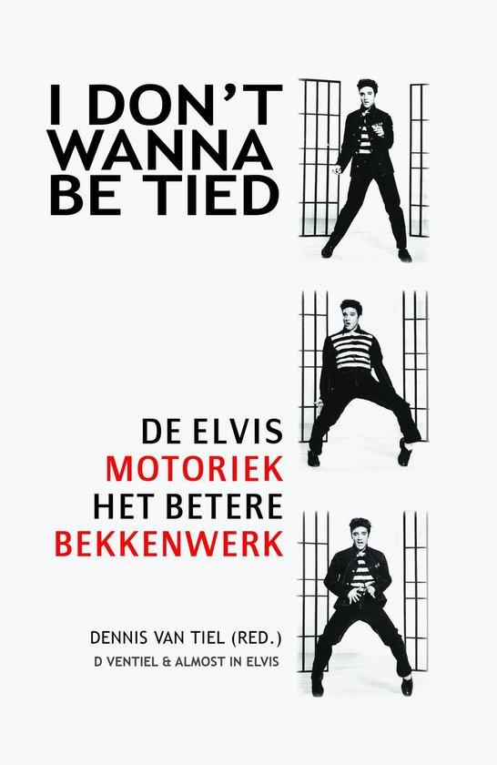 I don't wanna be tied De Elvis motoriek - Dennis van Tiel |