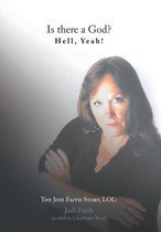 Is There a God? Hell, Yeah! the Jodi Faith Story, Lol!