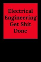 Electrical Engineering Get Shit Done