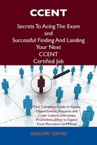 CCENT Secrets To Acing The Exam and Successful Finding And Landing Your Next CCENT Certified Job