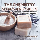 The Chemistry of Soaps and Salts - Chemistry Book for Beginners   Children's Chemistry Books