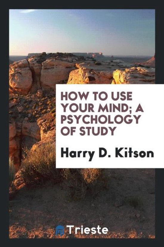How to Use Your Mind; A Psychology of Study