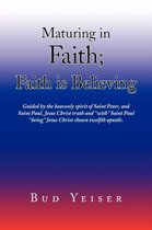 ''Maturing in Faith; Faith Is Believing''
