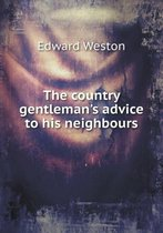 The Country Gentleman's Advice to His Neighbours