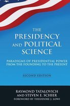 The Presidency and Political Science: Paradigms of Presidential Power from the Founding to the Present: 2014