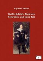 Gustav Adolph, K nig Von Schweden, Und Seine Zeit