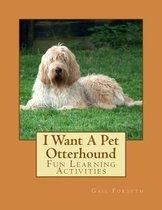 I Want a Pet Otterhound