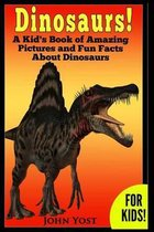 Dinosaurs! a Kid's Book of Amazing Pictures and Fun Facts about Dinosaurs