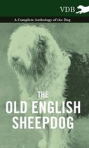 The Old English SheepDog A Complete Anthology of the Dog