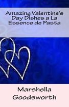 Amazing Valentine's Day Dishes a la Essence de Pasta