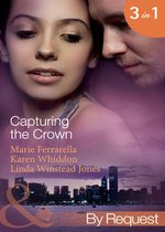Capturing the Crown: The Heart of a Ruler (Capturing the Crown, Book 1) / The Princess's Secret Scandal (Capturing the Crown, Book 2) / The Sheikh and I (Capturing the Crown, Book 3) (Mills & Boon By Request)