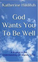 God Wants You to be Well
