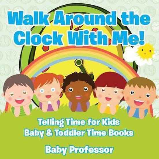 Walk Around the Clock With Me! Telling Time for Kids - Baby & Toddler Time Books