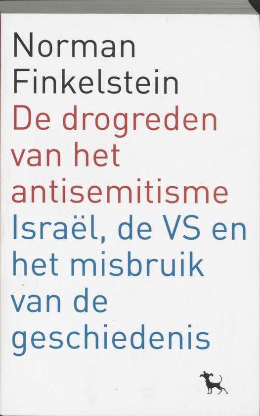 De drogreden van het antisemitisme, Israël, de VS en het misbruik van de geschiedenis - Norman Finkelstein |