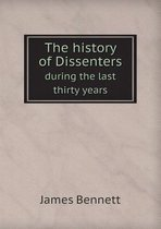 The History of Dissenters During the Last Thirty Years