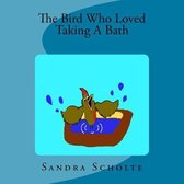 Boek cover The Bird Who Loved Taking a Bath van Sandra Scholte