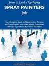 How to Land a Top-Paying Spray painters Job: Your Complete Guide to Opportunities, Resumes and Cover Letters, Interviews, Salaries, Promotions, What to Expect From Recruiters and More
