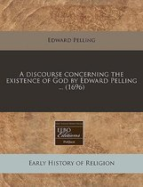 A Discourse Concerning the Existence of God by Edward Pelling ... (1696)