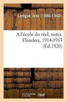 A l'ecole du reel, notes. Flandres, 1914-1915