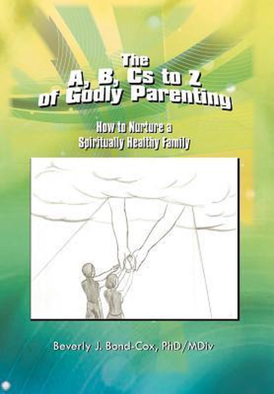The A, B, CS to Z of Godly Parenting