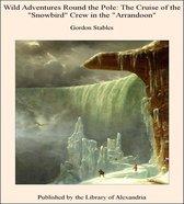 Wild Adventures Round the Pole The Cruise of the Snowbird Crew in the Arrandoon