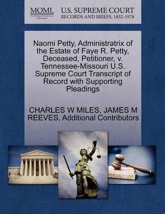 Naomi Petty, Administratrix of the Estate of Faye R. Petty, Deceased, Petitioner, V. Tennessee-Missouri U.S. Supreme Court Transcript of Record with Supporting Pleadings