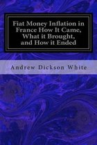 Fiat Money Inflation in France How It Came, What It Brought, and How It Ended