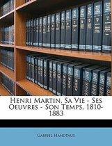 Henri Martin, Sa Vie - Ses Oeuvres - Son Temps, 1810-1883