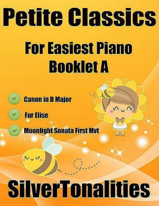 Petite Classics for Easiest Piano Booklet A - Canon In D Major Fur Elise Moonlight Sonata First Mvt Letter Names Embedded In Noteheads for Quick and Easy Reading
