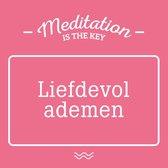 Meditation is the key - Liefdevol ademen