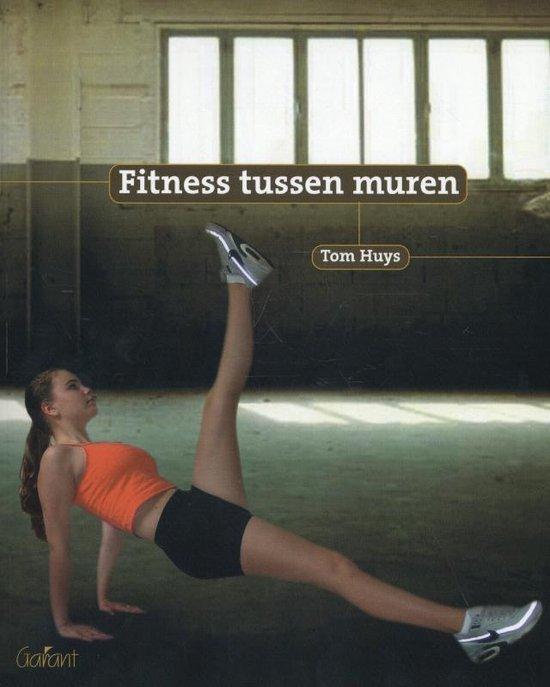 Fitness tussen muren - Tom Huys |