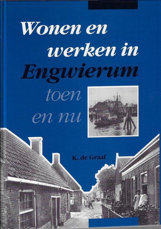 Wonen en werken in Engwierum toen en nu - K. de Graaf  