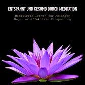 Meditieren lernen für Anfänger - Torwege zur effektiven Entspannung
