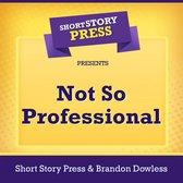 Short Story Press Presents Not So Professional
