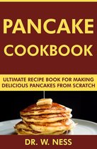 Pancake Cookbook: Ultimate Recipe Book for Making Delicious Pancakes from Scratch