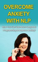 Overcome Anxiety With NLP
