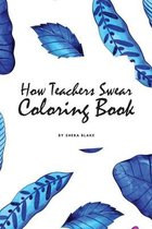 How Teachers Swear Coloring Book for Young Adults and Teens (6x9 Coloring Book / Activity Book)