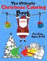 The Ultimate Christmas Coloring Book for Kids Ages 8-12