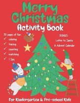 Merry Christmas Activity Book: For Kindergarten & Pre-school Kids. 50 Pages of fun coloring, puzzles, counting, matching, I Spy and many more. BONUS