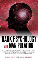 Dark Psychology and Manipulation: For a Better Life