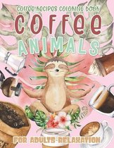 Coffee Animals: Coffee Recipes Coloring Book for Adults Relaxation