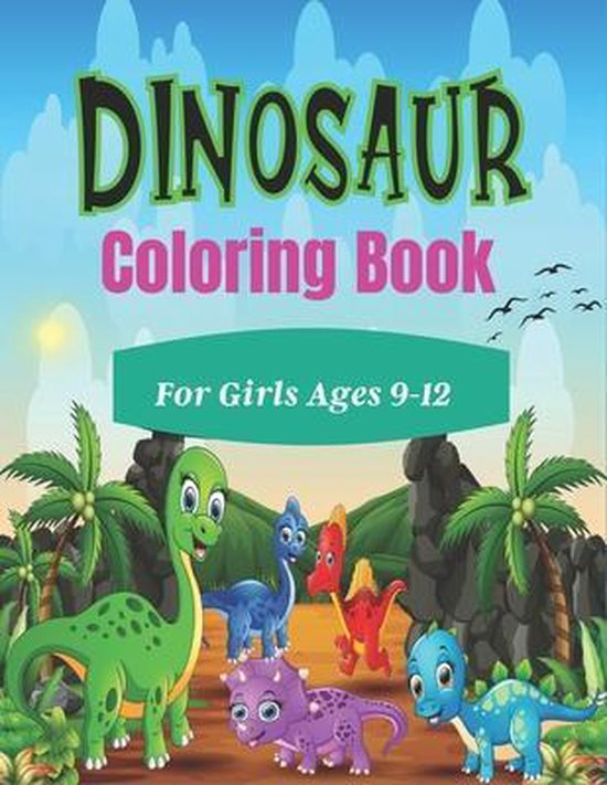 DINOSAUR Coloring Book For Girls Ages 9-12