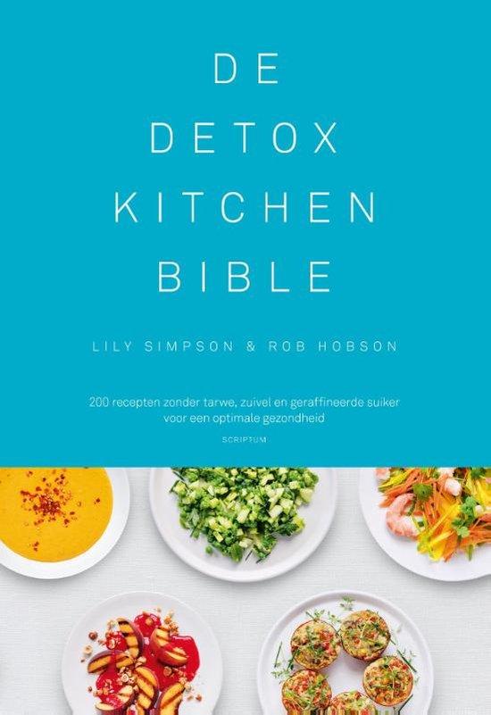 De Detox Kitchen Bible. 200 recepten zonder tarwe, zuivel en geraffineerde suiker voor een optimale gezondheid