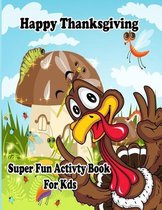 Happy Thanksgiving: Super Fun Activity Book For kids