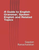A Guide to English Grammar, Spoken English and Related Topics