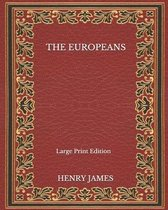 The Europeans - Large Print Edition