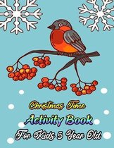Christmas Time Activity Book For Kids 5 Year Old: Christmas Countdown Activity Book For Creative Children
